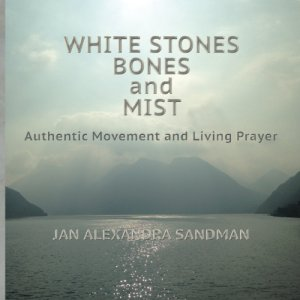 White Stones, Bones, and Mist: Authentic Movement and Living Prayer