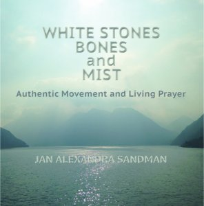 White Stones Bones and Mist: Authentic Movement and Living Prayer